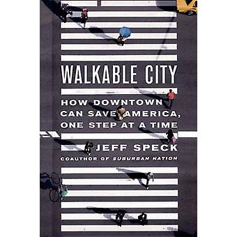 Walkable city - How Downtown Can Save America One Step at a Time by Je