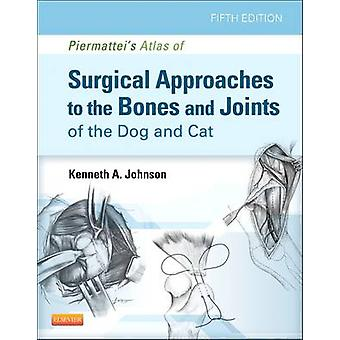 Piermatteis Atlas of Surgical Approaches to the Bones and J by Kenneth Johnson