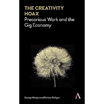 Creativity Hoax Precarious Work in the Gig Economy by Morgan & George