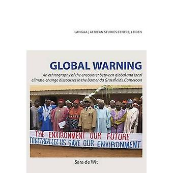 Global Warning. An ethnography of the encounter between global and local climatechange discourses in the Bamenda Grassfields Cameroon by de Wit & Sara