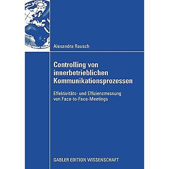 Styra von Innerbetrieblichen Kommunikationsprozessen effektivit TS und Effizienzmessung von FaceToFaceMeetings av Alexandra Rausch & förord av Ao Univ Mussnig