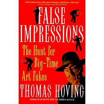 False Impressions The Hunt for BigTime Art Fakes by Hoving & Thomas