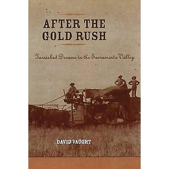 After the Gold Rush Tarnished Dreams in the Sacramento Valley by Vaught & David