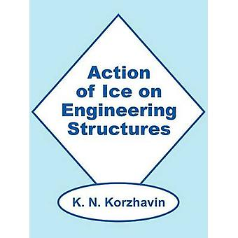 Action of Ice on Engineering Structures by Korzhavin & K. N.
