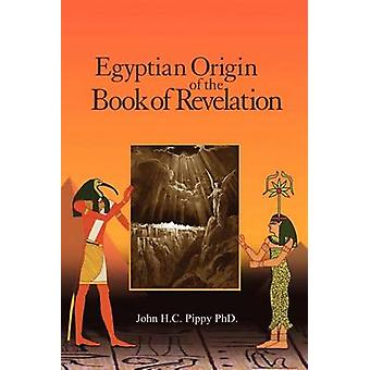 Egyptian Origin of the Book of Revelation by Pippy & John H.C.