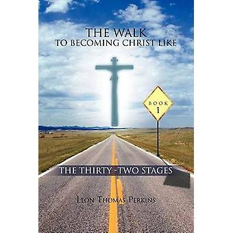The Walk to Becoming Christ Like The Thirty Two Stages de Perkins & Leon Thomas