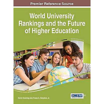 World University Rankings and the Future of Higher Education by Downing & Kevin