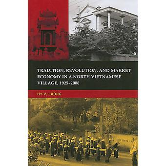 Tradition - Revolution - and Market Economy in a North Vietnamese Vil
