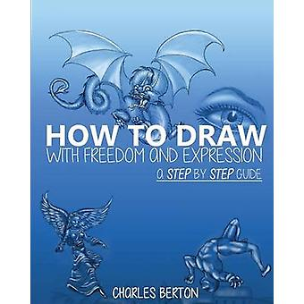How to Draw with Freedom and Expression by Berton & Charles