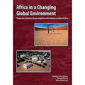 Africa in a Changing Global Environment. Perspectives of Climate Change Adaptation and Mitigation Strategies in Africa by Mutanga & Shingirirai Savious