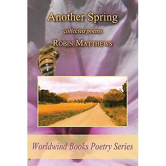 Another Spring collected poems by Matthews & Robin