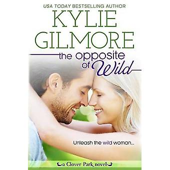 The Opposite of Wild by Gilmore & Kylie