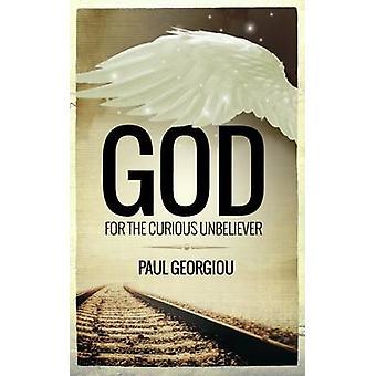 God for the curious unbeliever by Georgiou & Paul