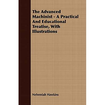 The Advanced Machinist  A Practical And Educational Treatise With Illustrations by Hawkins & Nehemiah