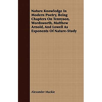 Nature Knowledge In Modern Poetry Being Chapters On Tennyson Wordsworth Matthew Arnold And Lowell As Exponents Of NatureStudy by Mackie & Alexander