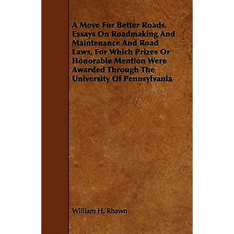 A Move For Better Roads. Essays On Roadmaking And Maintenance And Road Laws For Which Prizes Or Honorable Mention Were Awarded Through The University Of Pennsylvania by Rhawn & William H.