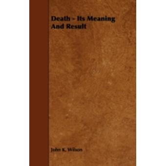 Death  Its Meaning and Result by Wilson & John K.
