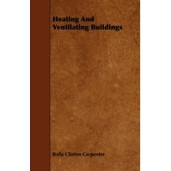 Heating And Ventilating Buildings by Carpenter & Rolla Clinton