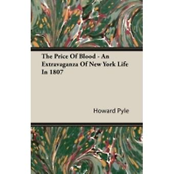 The Price of Blood  An Extravaganza of New York Life in 1807 by Pyle & Howard