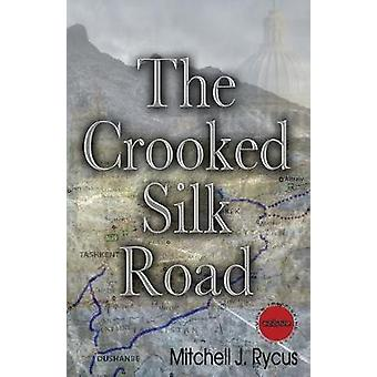The Crooked Silk Road by Rycus & Mitchell J.