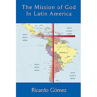 The Mission of God in Latin America by Gomez & Ricardo