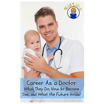 Career As a Doctor What They Do How to Become One and What the Future Holds by Brian & Rogers
