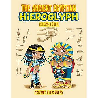 The Ancient Egyptian Hieroglyph Coloring Book by Activity Attic Books