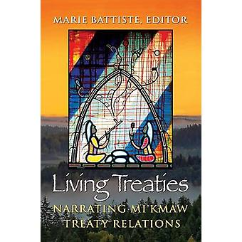 Living Treaties Narrating Mikmaw Treaty Relations by Battiste & Marie
