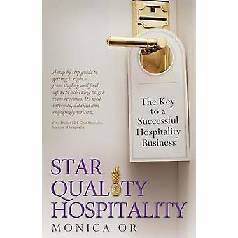 Star Quality Hospitality  The Key to a Successful Hospitality Business by Or & Monica