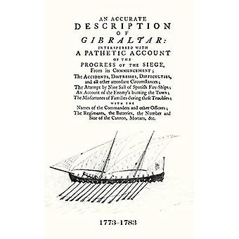 AN ACCURATE DESCRIPTION OF GIBRALTARAnd the Progress of the Siege 1782 by Gentleman & A