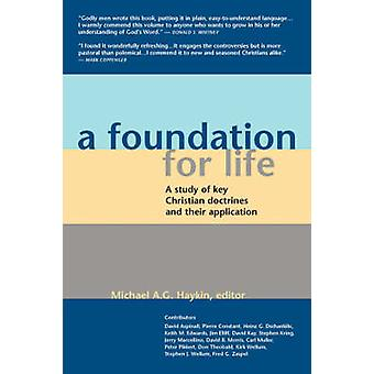A Foundation for Life A Study of Key Christian Doctrines and Their Application by Haykin & Michael A.G.