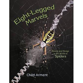 EightLegged Marvels Beauty and Design in the World of Spiders by Arment & Chad