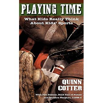 Playing Time What Kids Really Think About Kids Sports by Cotter & Quinn