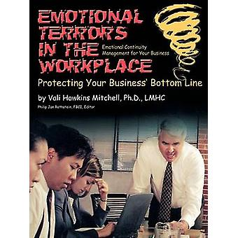 Emotional Crises in the Workplace Protecting Your Business Bottom Line  Emotional Continuity Management by Mitchell & Vali Hawkins
