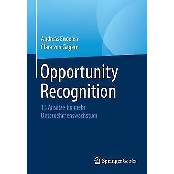 Opportunity Recognition  15 Anstze fr mehr Unternehmenswachstum by Engelen & Andreas