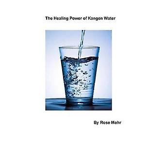 THE HEALING POWER OF KANGEN WATER by MOHR & ROSE