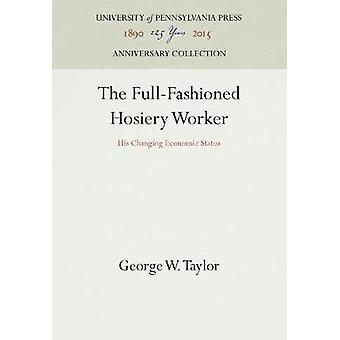 The FullFashioned Hosiery Worker by Taylor & George W.