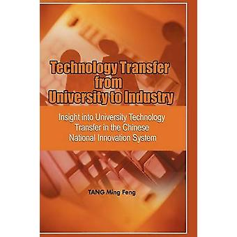 Technology Transfer from University to Industry Insight Into University Technology Transfer in the Chinese National Innovation System by Feng & Tang Ming