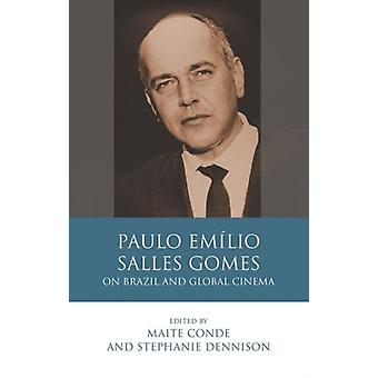 Paulo Emilio Salles Gomes  On Brazil and Global Cinema by Edited by Maite Conde & Edited by Stephanie Dennison