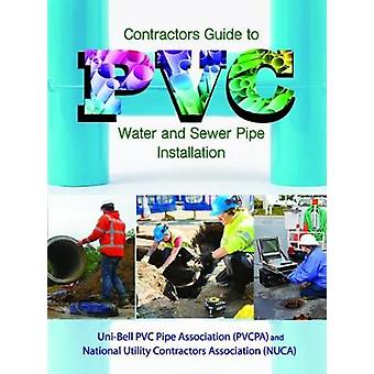 Contractor's Guide to PVC Water and Sewer Pipe Installation by Uni-Be