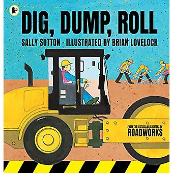 Dig - Dump - Roll by Sally Sutton - 9781406385038 Book