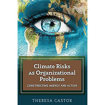 Climate Risks as Organizational Problems - Constructing Agency and Act