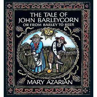 The Tale of John Barleycorn - Or from Barley to Beer by Mary Azarian -