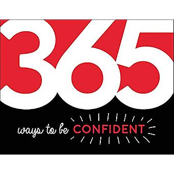 365 Ways to Be Confident - Inspiration and Motivation for Every Day by
