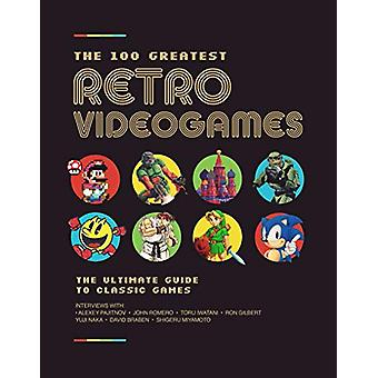 The 100 Greatest Retro Videogames - The Ultimate Guide to Classic Game