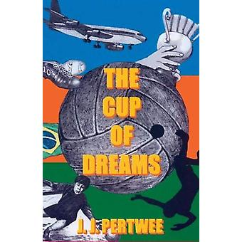 The Cup of Dreams by JJ Pertwee - 9781999977290 Book