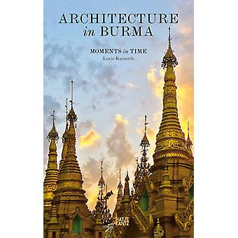 Architecture in Burma - Moments in Time by Lorie Karnath - 97837757354