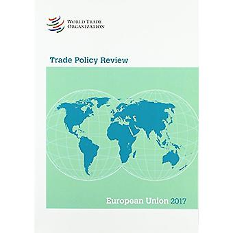 Trade Policy Review 2017 - European Union by World Trade Organization