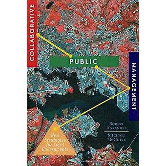 Collaborative Public Management - New Strategies for Local Governments