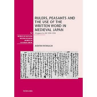 Rulers - Peasants and the Use of the Written Word in Medieval Japan -